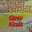 World's Novelty Champions: Gipsy Kings