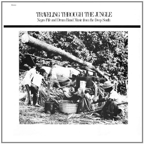 Traveling Through The Jungle: Fife & Drum Bands From The Deep South (180 Gram Vinyl)