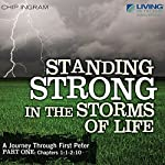 Standing Strong in the Storms of Life: A Journey Through First Peter, Part 1 | Chip Ingram
