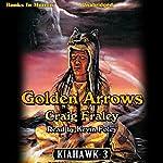 Golden Arrows: Kiahawk Series, Book 3 (       UNABRIDGED) by Craig Fraley Narrated by Kevin Foley