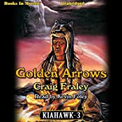 Golden Arrows: Kiahawk Series, Book 3 | Craig Fraley
