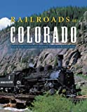 Railroads of Colorado: Your Guide to Colorados Historic Trains and Railway Sites