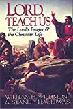 Lord, Teach Us: The Lord's Prayer & the Christian Life