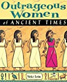 Outrageous Women of Ancient Times (Outrageous Women)