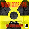 When Gods Fail: Volume 1 (       UNABRIDGED) by Nelson Lowhim Narrated by Patrick Baur