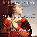 Soul Flame Audiobook by Barbara Wood Narrated by Maureen Jones