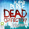 The Dead Connection (       UNABRIDGED) by Alafair Burke Narrated by Elizabeth Kaye