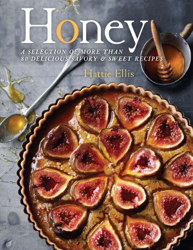 Honey: A Selection of More than 80 Delicious Savory & Sweet Recipes by Hattie Ellis