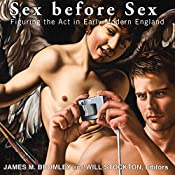 Sex before Sex: Figuring the Act in Early Modern England | [James M. Bromley, Will Stockton]