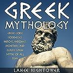 Greek Mythology: Greek Gods, Goddesses, Heroes, Heroines, Monsters, and Classic Greek Myths of All Time   Lance Hightower
