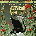Monstrous Affections: An Anthology of Beastly Tales Audiobook by Kelly Link (editor), Gavin J. Grant (editor) Narrated by Amy Rubinate, Nick Podehl