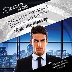 The Greek Tycoon's Green Card Groom Audiobook
