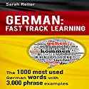 German: Fast Track Learning: The 1000 Most Used Words with 3000 Phrase Examples Audiobook by Sarah Retter Narrated by Adrienne Ellis