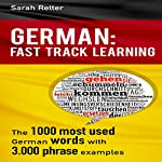 German: Fast Track Learning: The 1000 Most Used Words with 3000 Phrase Examples | Sarah Retter