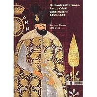 Osmanli Kulturunun Avrupa'daki Yansimalari : 1453-1699