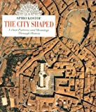 The City Shaped: Urban Patterns and Meanings Through History (0821220160) by Spiro Kostof