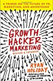 Growth Hacker Marketing: A Primer on the Future of PR, Marketing, and Advertising