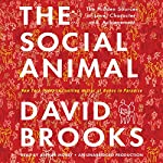 The Social Animal: The Hidden Sources of Love, Character, and Achievement | David Brooks