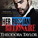 Her Russian Billionaire Audiobook by Theodora Taylor Narrated by Clementine Dove