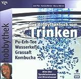 Hobbythek. Das Hobbythekbuch vom Trinken: Pu-Erh-Tee * Wasserkefir * Grassaft * Kombucha / Alles ueber Sprudelautomaten und Mineralwasser -