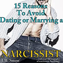 15 Reasons to Avoid Dating or Marrying a Narcissist: With Real-Life Examples of Narcissistic Husbands (       UNABRIDGED) by J.B. Snow Narrated by Sorrel Brigman