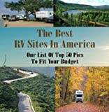 The Best RV Parks In America! A complete list of where to stay on your next trip.