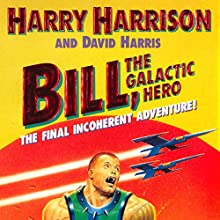 Bill, the Galactic Hero: The Final Incoherent Adventure (       UNABRIDGED) by Harry Harrison Narrated by Christian Rummel