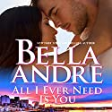 All I Ever Need Is You: The Sullivans, Book 14 (       UNABRIDGED) by Bella Andre Narrated by Eva Kaminsky