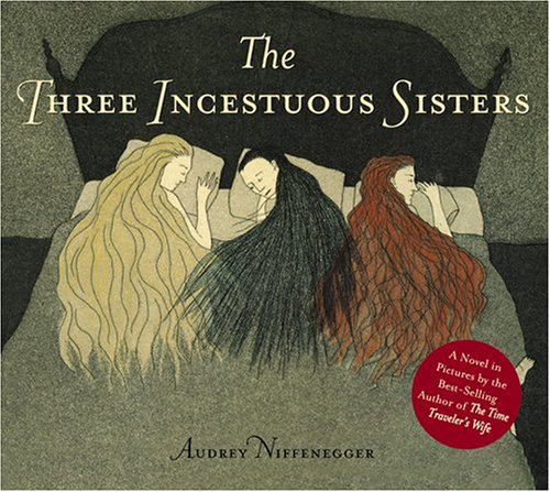 The Three Incestuous Sisters: An Illustrated Novel: Audrey Niffenegger: 9780810959279: Amazon.com: Books