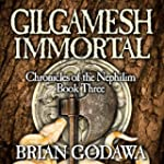 Gilgamesh Immortal: Chronicles of the...