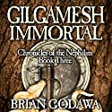 Gilgamesh Immortal: Chronicles of the Nephilim (Volume 3) (       UNABRIDGED) by Brian Godawa Narrated by Brian Godawa