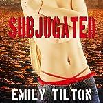Subjugated | Emily Tilton