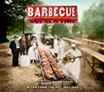 Barbeque Any Old Time: Blues From The...