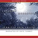 Catching Moondrops Audiobook by Jennifer Erin Valent Narrated by Kate Forbes