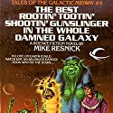 The Best Rootin' Tootin' Shootin' Gunslinger in the Whole Damned Galaxy: Tales of the Galactic Midway, Book 4 Audiobook by Mike Resnick Narrated by Kerry Woodrow