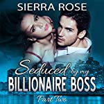 Seduced by My Billionaire Boss, Book 2 | Sierra Rose