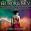 Bad Blood: Aurora Sky: Vampire Hunter, Vol. 3 Audiobook by Nikki Jefford Narrated by Em Eldridge