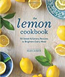 The Lemon Cookbook: 50 Sweet & Savory Recipes to Brighten Every Meal