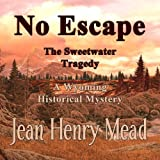 img - for No Escape: The Sweetwater Tragedy: A Wyoming Historical Mystery book / textbook / text book
