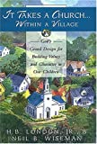 img - for It Takes A Church Within A Village: God's Grand Design for Building Values and Character in Our Children book / textbook / text book