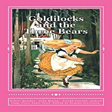 Goldilocks and the Three Bears: Special Edition (       UNABRIDGED) by Robert Southey, John Batten, Joseph Cundall, Andrew Lang, Flora Annie Steel Narrated by Kat Marlowe
