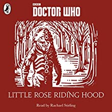 Little Rose Riding Hood: A Time Lord Fairy Tale (       UNABRIDGED) by Justin Richards Narrated by Rachael Stirling