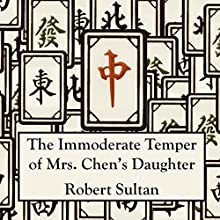 The Immoderate Temper of Mrs. Chen's Daughter (       UNABRIDGED) by Robert Sultan Narrated by Robert Sultan