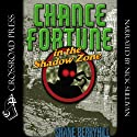 Chance Fortune in the Shadow Zone: Adventures of Chance Fortune, Book 2 (       UNABRIDGED) by Shane Berryhill Narrated by Nick Sullivan