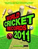 Cover of World Cricket Records 2011 2011 by Chris Hawkes 1847326153
