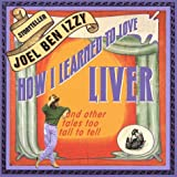 How I Learned to Love Liver: and Other Tales Too Tall To Tell