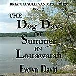 The Dog Days of Summer in Lottawatah: Brianna Sullivan Mysteries | Evelyn David
