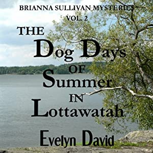 The Dog Days of Summer in Lottawatah: Brianna Sullivan Mysteries | [Evelyn David]