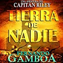 Tierra de Nadie [Nobody's Land]: Una aventura del Capitán Riley [A Captain Riley Adventure] Audiobook by Fernando Gamboa Narrated by Miguel Angel Jenner