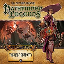 Pathfinder Legends - Mummy's Mask: The Half-Dead City Performance by Cavan Scott, Jim Groves Narrated by Stewart Alexander, Trevor Littledale, Ian Brooker, Kerry Skinner